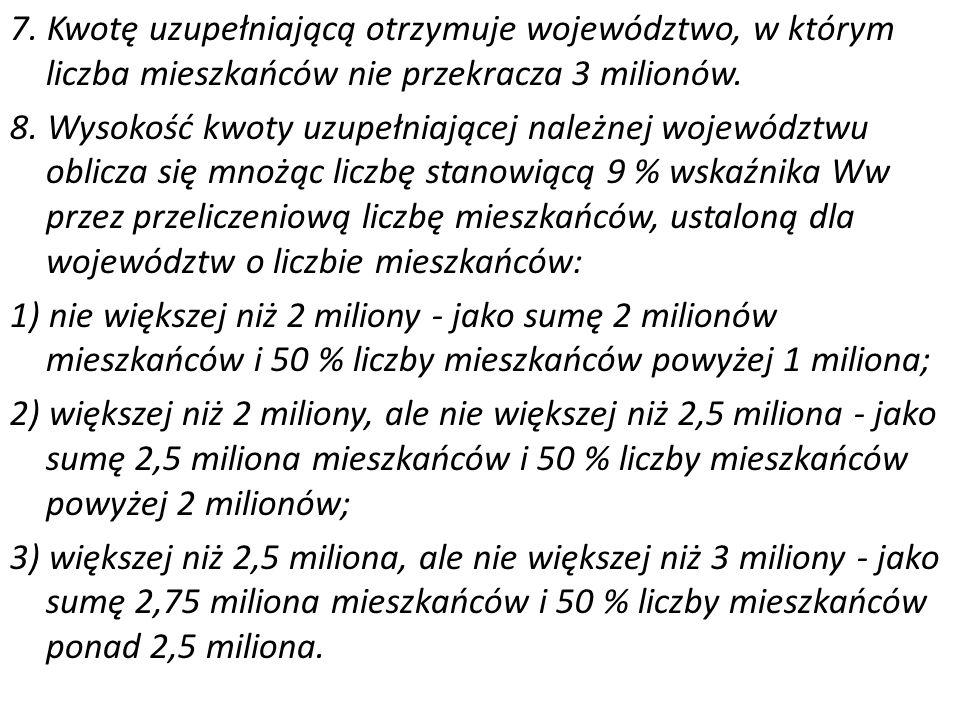 7. Kwotę uzupełniającą otrzymuje województwo, w którym liczba mieszkańców nie przekracza 3 milionów. 8. Wysokość kwoty uzupełniającej należnej wojewód