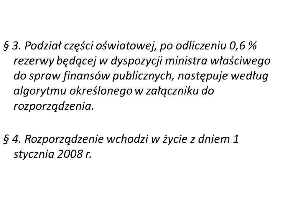 § 3. Podział części oświatowej, po odliczeniu 0,6 % rezerwy będącej w dyspozycji ministra właściwego do spraw finansów publicznych, następuje według a