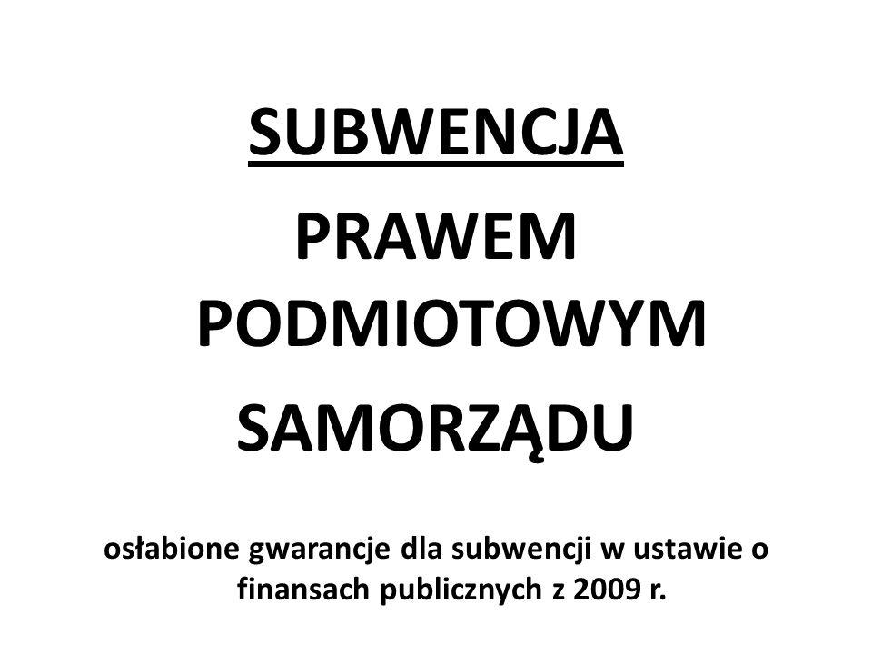 SUBWENCJA PRAWEM PODMIOTOWYM SAMORZĄDU osłabione gwarancje dla subwencji w ustawie o finansach publicznych z 2009 r.