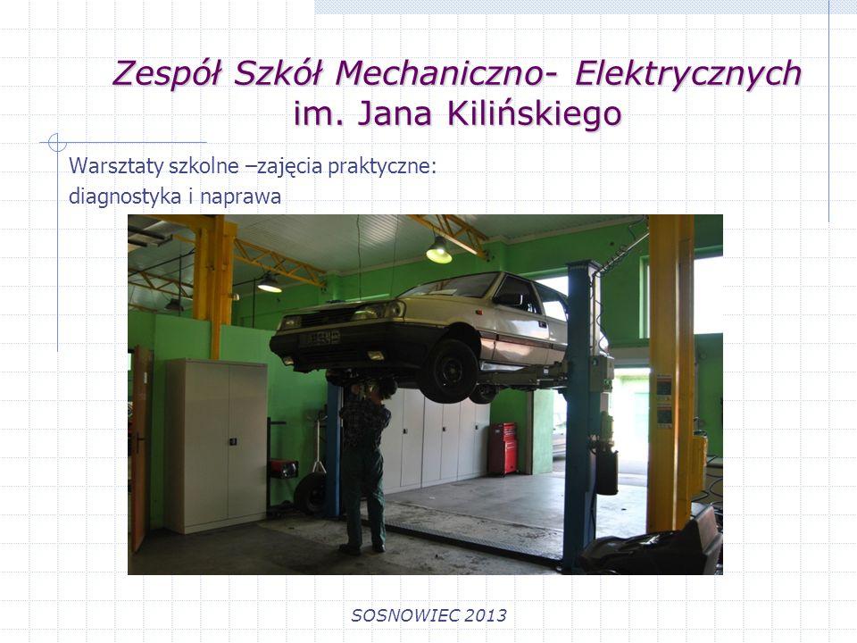 Zespół Szkół Mechaniczno- Elektrycznych im. Jana Kilińskiego SOSNOWIEC 2013 Warsztaty szkolne –zajęcia praktyczne: diagnostyka i naprawa