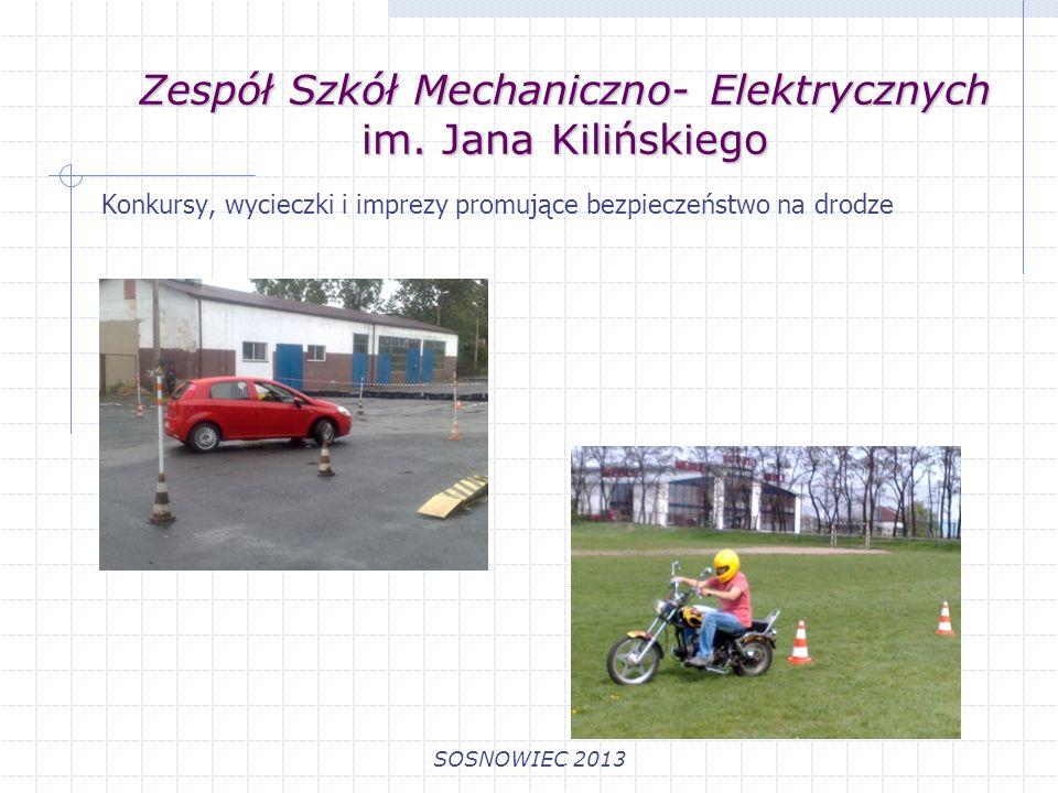 Zespół Szkół Mechaniczno- Elektrycznych im. Jana Kilińskiego SOSNOWIEC 2013 Konkursy, wycieczki i imprezy promujące bezpieczeństwo na drodze