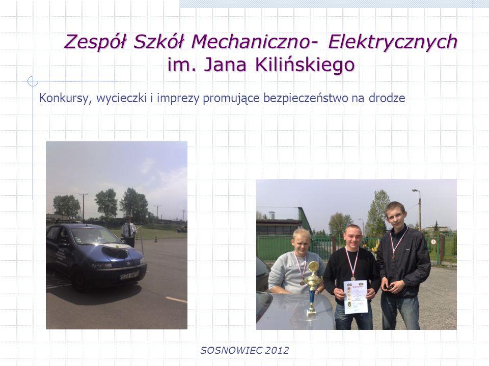 Zespół Szkół Mechaniczno- Elektrycznych im. Jana Kilińskiego SOSNOWIEC 2012 Konkursy, wycieczki i imprezy promujące bezpieczeństwo na drodze