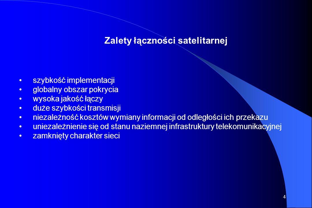 4 Zalety łączności satelitarnej szybkość implementacji globalny obszar pokrycia wysoka jakość łączy duże szybkości transmisji niezależność kosztów wymiany informacji od odległości ich przekazu uniezależnienie się od stanu naziemnej infrastruktury telekomunikacyjnej zamknięty charakter sieci