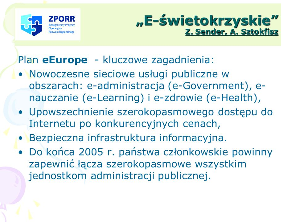 E-świetokrzyskie Z. Sender, A. Sztokfisz Plan eEurope - kluczowe zagadnienia: Nowoczesne sieciowe usługi publiczne w obszarach: e-administracja (e-Gov