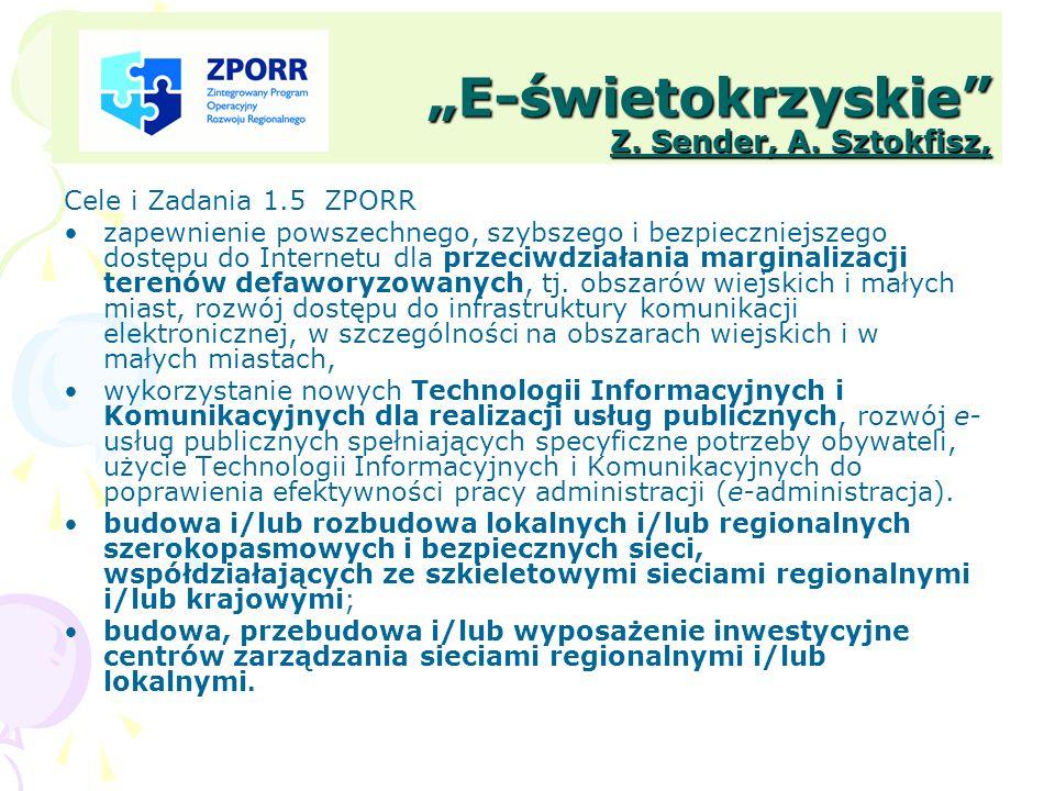 E-świetokrzyskie Z. Sender, A. Sztokfisz, Cele i Zadania 1.5 ZPORR zapewnienie powszechnego, szybszego i bezpieczniejszego dostępu do Internetu dla pr