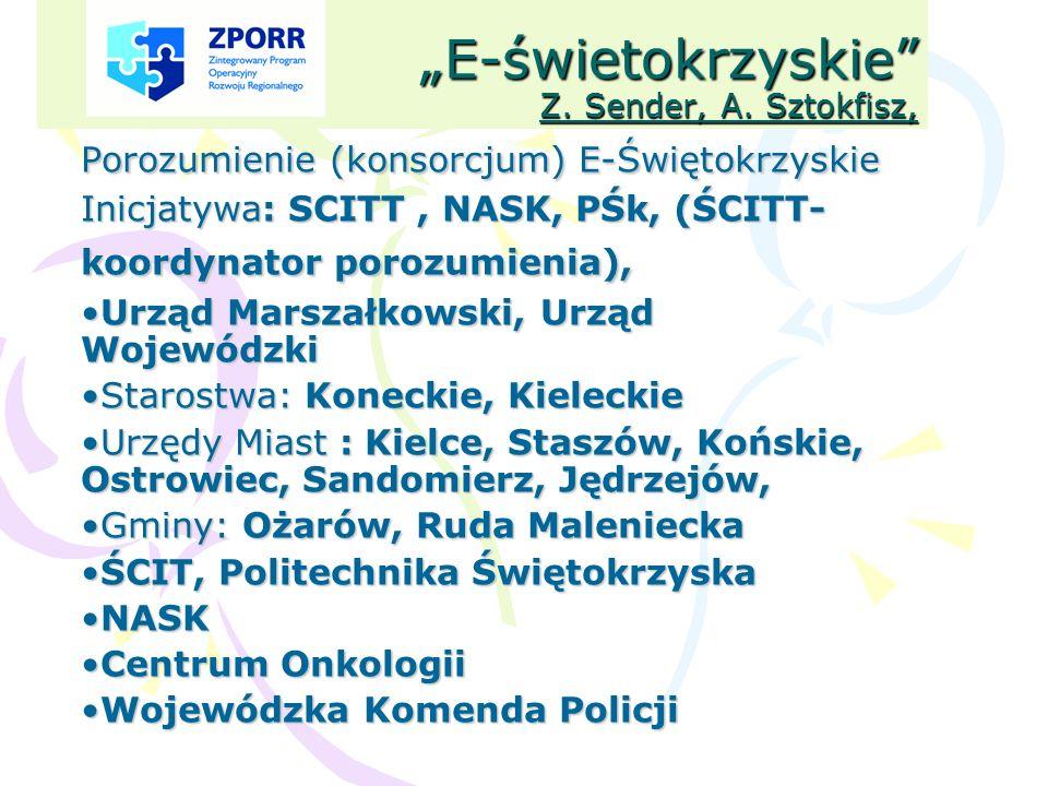 E-świetokrzyskie Z. Sender, A. Sztokfisz, Porozumienie (konsorcjum) E-Świętokrzyskie Inicjatywa: SCITT, NASK, PŚk, (ŚCITT- koordynator porozumienia),