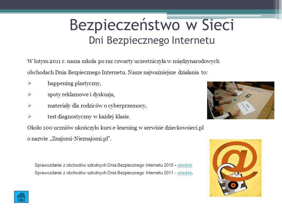 Bezpieczeństwo w Sieci Dni Bezpiecznego Internetu W lutym 2011 r. nasza szkoła po raz czwarty uczestniczyła w międzynarodowych obchodach Dnia Bezpiecz