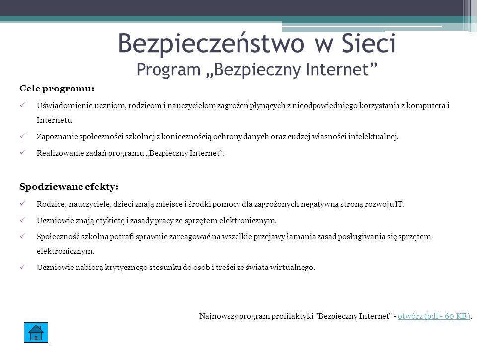 Bezpieczeństwo w Sieci Program Bezpieczny Internet Cele programu: Uświadomienie uczniom, rodzicom i nauczycielom zagrożeń płynących z nieodpowiedniego