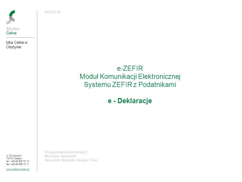 e-ZEFIR Moduł Komunikacji Elektronicznej Systemu ZEFIR z Podatnikami e - Deklaracje Przygotowanie prezentacji: Mirosław Jankowski Naczelnik Wydziału A
