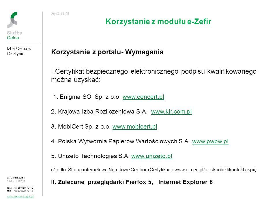 ul. Dworcowa 1 10-413 Olsztyn tel.: +48 89 539 70 10 fax :+48 89 539 70 11 www.olsztyn.ic.gov.pl 2013-11-05 Korzystanie z modułu e-Zefir Izba Celna w