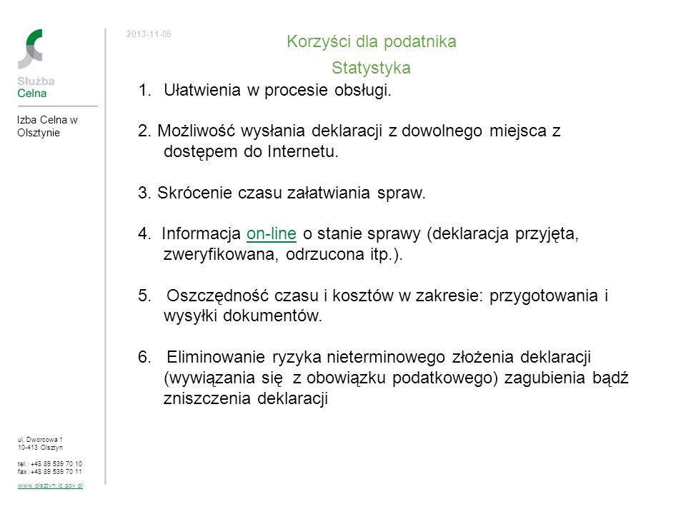 ul. Dworcowa 1 10-413 Olsztyn tel.: +48 89 539 70 10 fax :+48 89 539 70 11 www.olsztyn.ic.gov.pl 2013-11-05 Korzyści dla podatnika Statystyka 1.Ułatwi