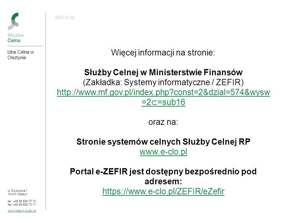 Więcej informacji na stronie: Służby Celnej w Ministerstwie Finansów (Zakładka: Systemy informatyczne / ZEFIR) http://www.mf.gov.pl/index.php?const=2&