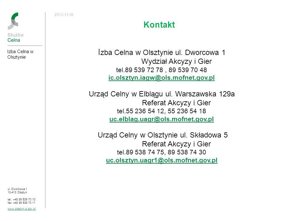 I zba Celna w Olsztynie ul. Dworcowa 1 Wydział Akcyzy i Gier tel.89 539 72 78, 89 539 70 48 ic.olsztyn.iagw@ols.mofnet.gov.pl Urząd Celny w Elblągu ul