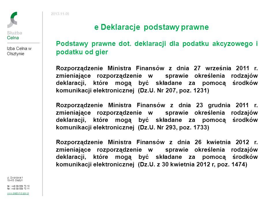 ul. Dworcowa 1 10-413 Olsztyn tel.: +48 89 539 70 10 fax :+48 89 539 70 11 www.olsztyn.ic.gov.pl 2013-11-05 e Deklaracje podstawy prawne Izba Celna w