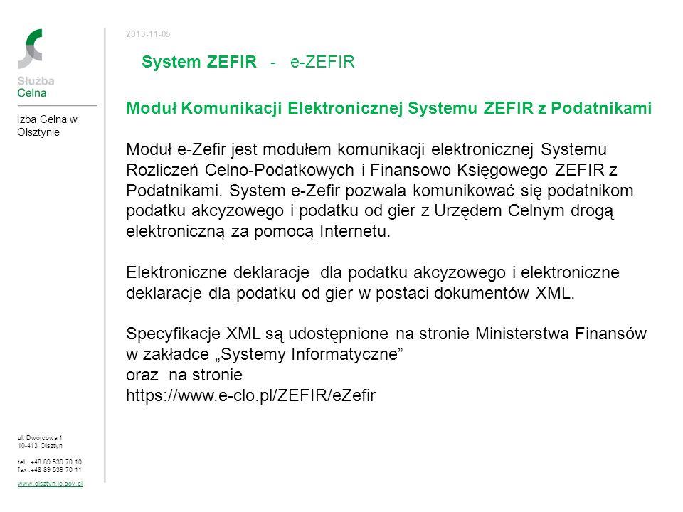 ul. Dworcowa 1 10-413 Olsztyn tel.: +48 89 539 70 10 fax :+48 89 539 70 11 www.olsztyn.ic.gov.pl 2013-11-05 Izba Celna w Olsztynie System ZEFIR - e-ZE