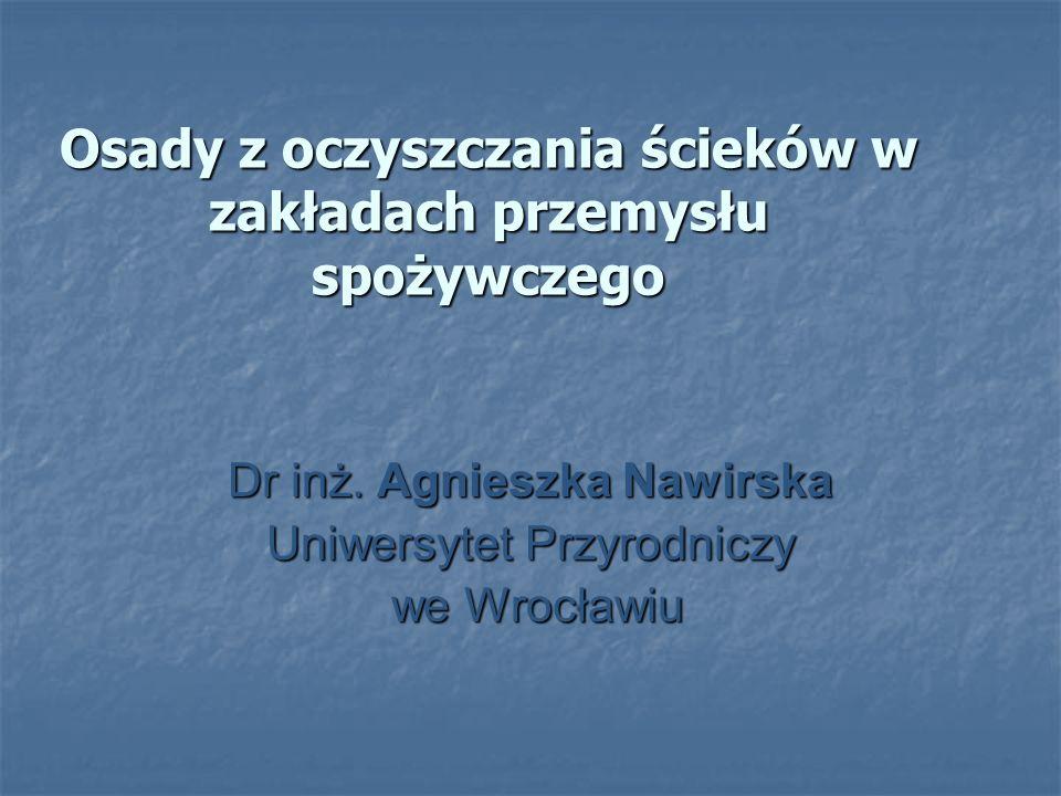 Osady z oczyszczania ścieków w zakładach przemysłu spożywczego Dr inż. Agnieszka Nawirska Uniwersytet Przyrodniczy we Wrocławiu we Wrocławiu