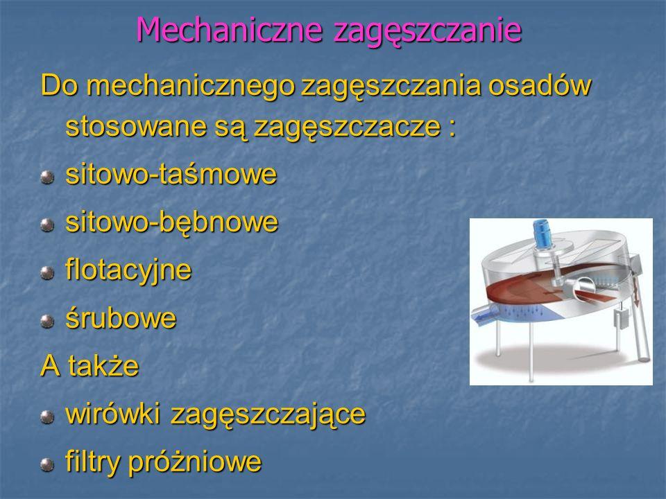 Mechaniczne zagęszczanie Do mechanicznego zagęszczania osadów stosowane są zagęszczacze : sitowo-taśmowesitowo-bębnoweflotacyjneśrubowe A także wirówk