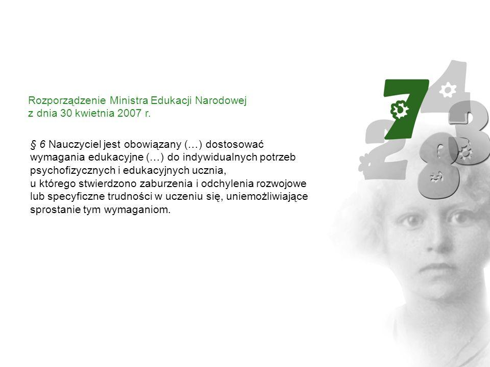 Rozporządzenie Ministra Edukacji Narodowej z dnia 30 kwietnia 2007 r. § 6 Nauczyciel jest obowiązany (…) dostosować wymagania edukacyjne (…) do indywi