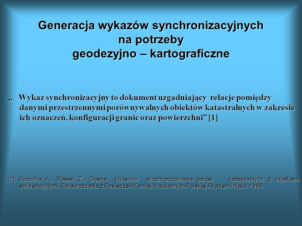 Generacja wykazów synchronizacyjnych na potrzeby geodezyjno – kartograficzne Wykaz synchronizacyjny to dokument uzgadniający relacje pomiędzy danymi p