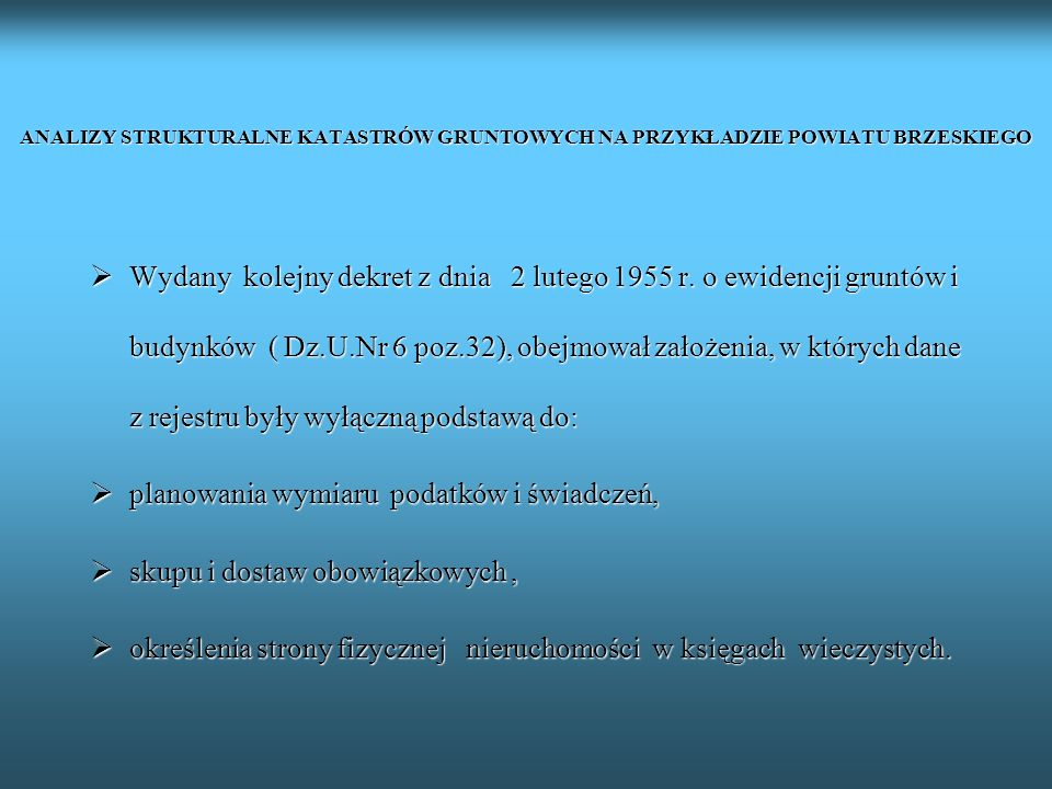 ANALIZY STRUKTURALNE KATASTRÓW GRUNTOWYCH NA PRZYKŁADZIE POWIATU BRZESKIEGO Wydany kolejny dekret z dnia 2 lutego 1955 r. o ewidencji gruntów i budynk