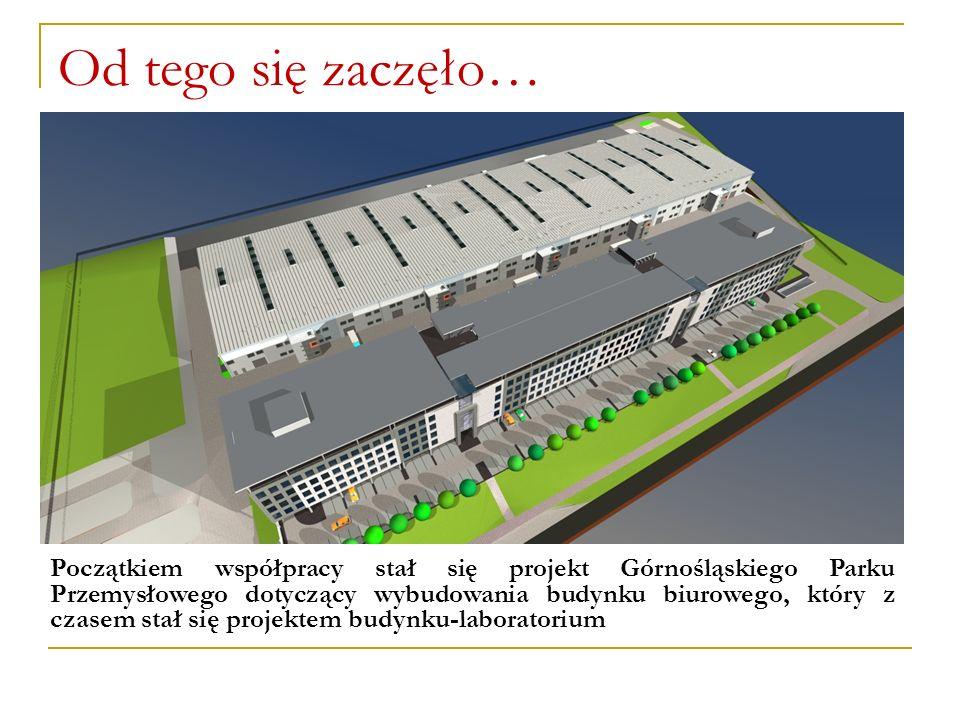 Od tego się zaczęło… Początkiem współpracy stał się projekt Górnośląskiego Parku Przemysłowego dotyczący wybudowania budynku biurowego, który z czasem
