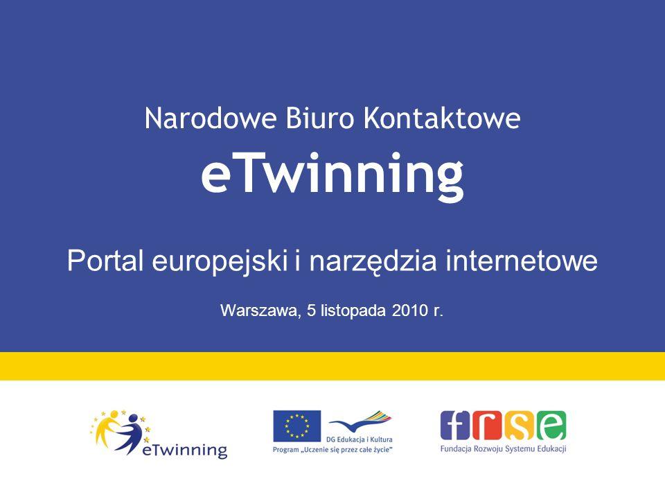 Narodowe Biuro Kontaktowe eTwinning Portal europejski i narzędzia internetowe Warszawa, 5 listopada 2010 r.