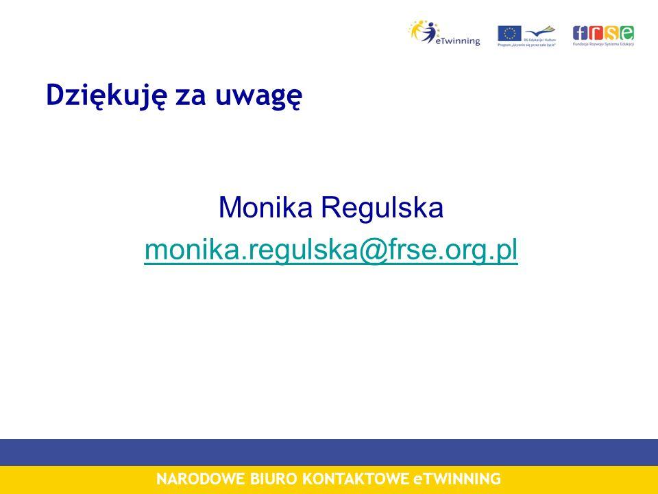 NARODOWE BIURO KONTAKTOWE eTWINNING Dziękuję za uwagę Monika Regulska monika.regulska@frse.org.pl
