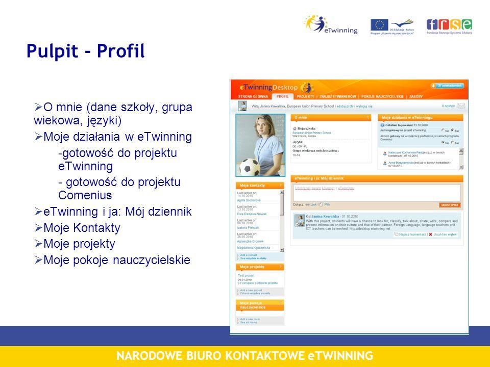 NARODOWE BIURO KONTAKTOWE eTWINNING Pulpit - Profil O mnie (dane szkoły, grupa wiekowa, języki) Moje działania w eTwinning -gotowość do projektu eTwin