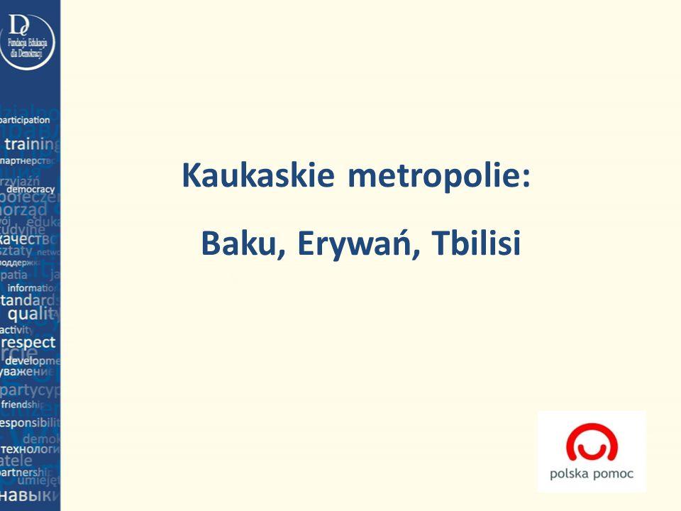 Kaukaskie metropolie: Baku, Erywań, Tbilisi