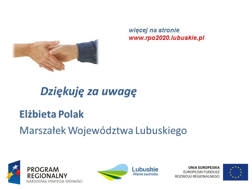więcej na stronie Dziękuję za uwagę Elżbieta Polak Marszałek Województwa Lubuskiego więcej na stronie www.rpo2020.lubuskie.pl