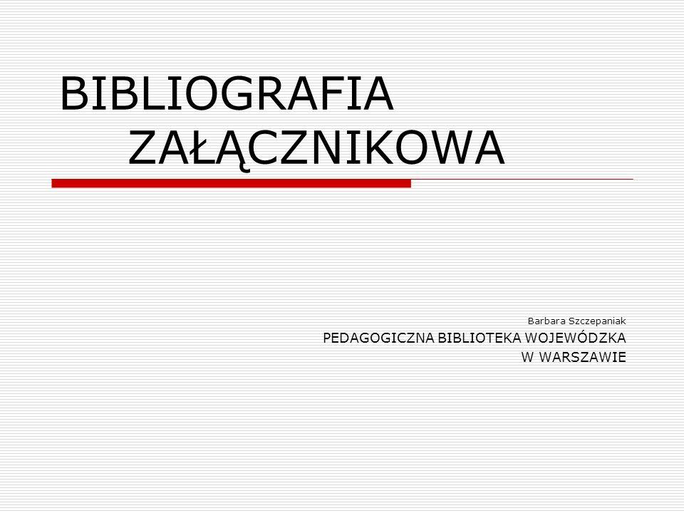 BIBLIOGRAFIA ZAŁĄCZNIKOWA Barbara Szczepaniak PEDAGOGICZNA BIBLIOTEKA WOJEWÓDZKA W WARSZAWIE