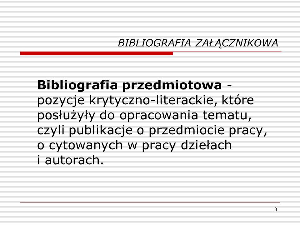 3 BIBLIOGRAFIA ZAŁĄCZNIKOWA Bibliografia przedmiotowa - pozycje krytyczno-literackie, które posłużyły do opracowania tematu, czyli publikacje o przedm