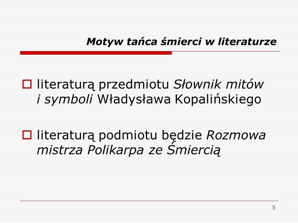5 Motyw tańca śmierci w literaturze literaturą przedmiotu Słownik mitów i symboli Władysława Kopalińskiego literaturą podmiotu będzie Rozmowa mistrza