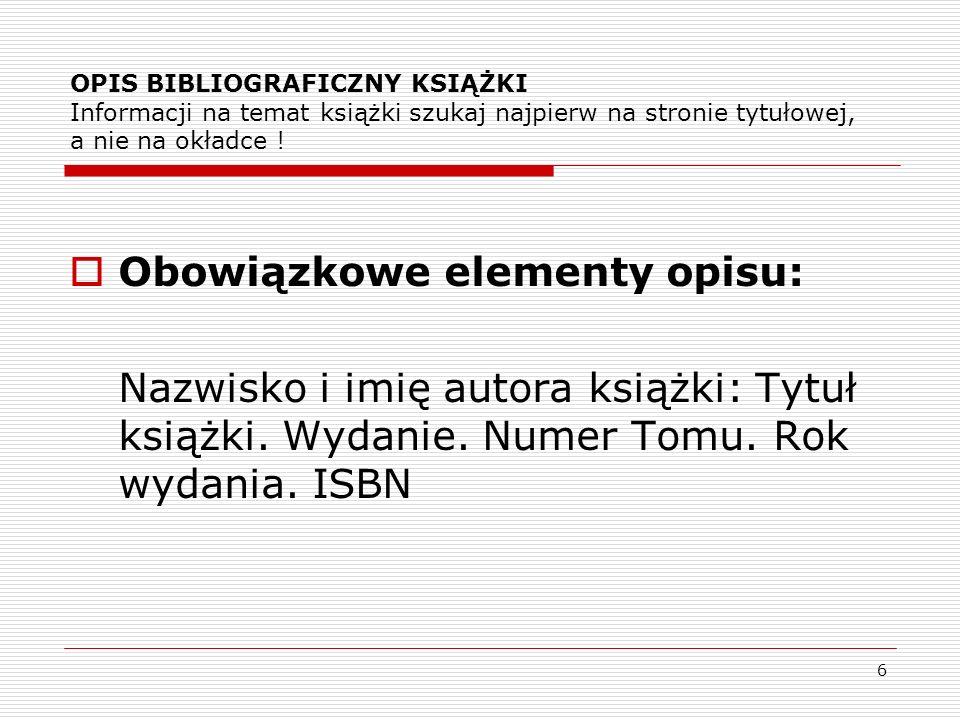 17 Ogólne zasady sporządzania bibliografii załącznikowej: Nie jest obowiązkowe podawanie miejsca wydania i nazwy wydawcy.