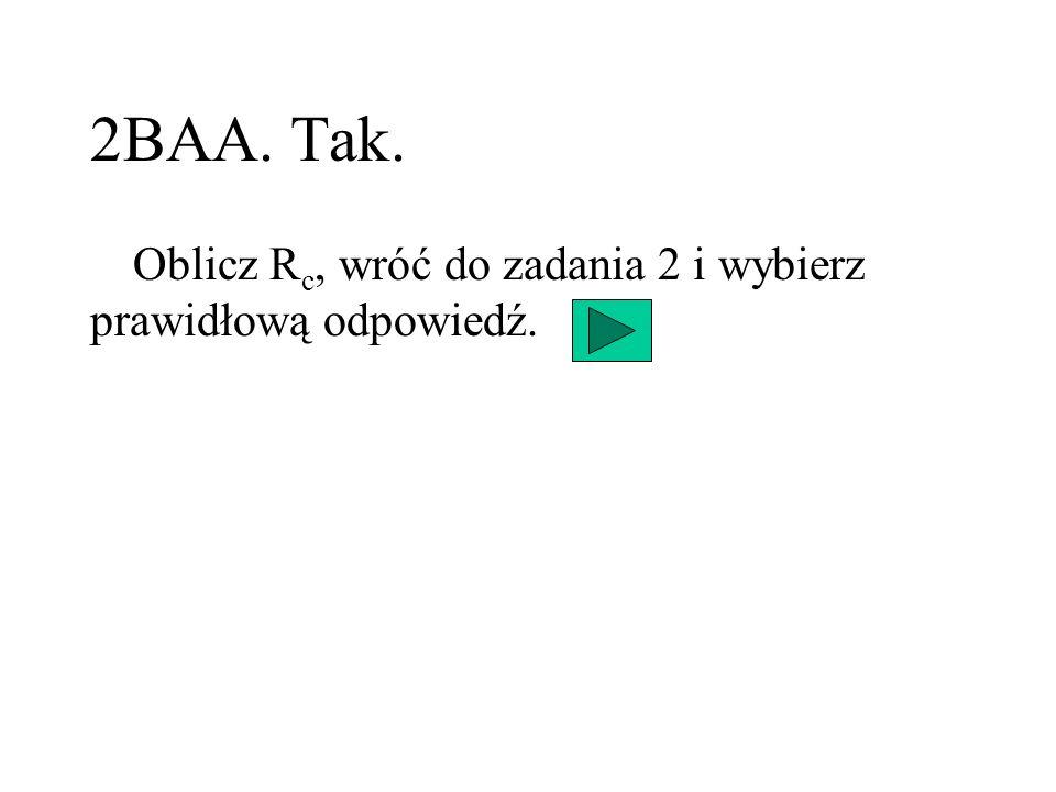 2BAA. Tak. Oblicz R c, wróć do zadania 2 i wybierz prawidłową odpowiedź.
