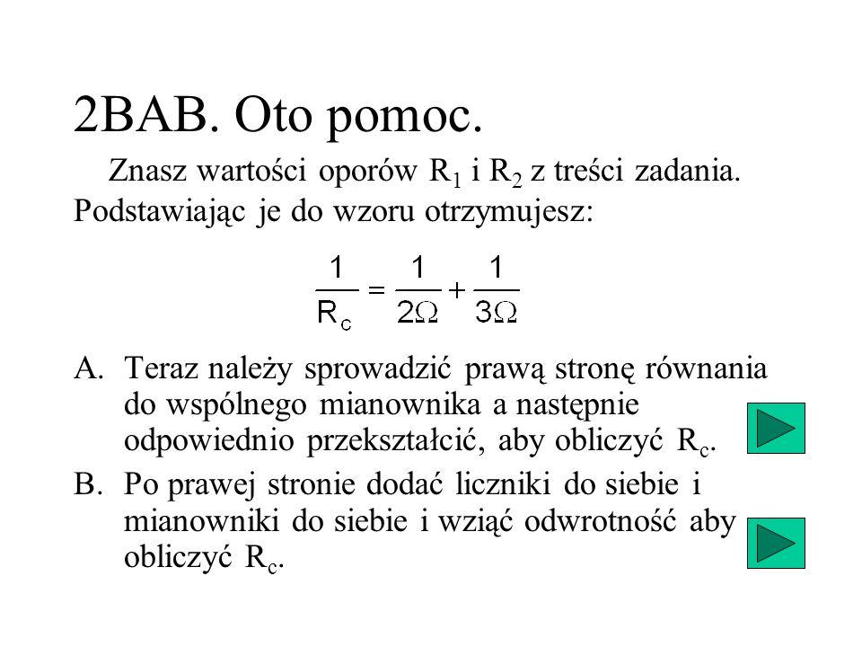 2BAB. Oto pomoc. A.Teraz należy sprowadzić prawą stronę równania do wspólnego mianownika a następnie odpowiednio przekształcić, aby obliczyć R c. B.Po
