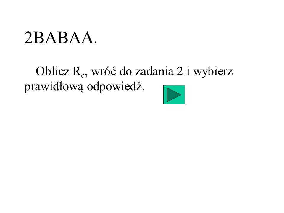 2BABAA. Oblicz R c, wróć do zadania 2 i wybierz prawidłową odpowiedź.