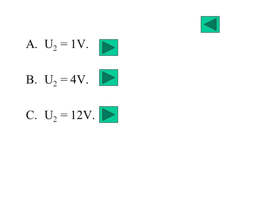 A.U 2 = 1V. B.U 2 = 4V. C.U 2 = 12V.