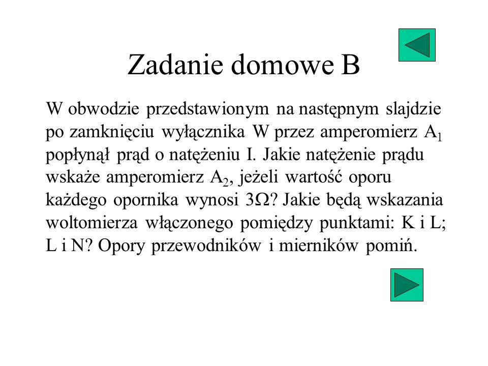 Zadanie domowe B W obwodzie przedstawionym na następnym slajdzie po zamknięciu wyłącznika W przez amperomierz A 1 popłynął prąd o natężeniu I. Jakie n