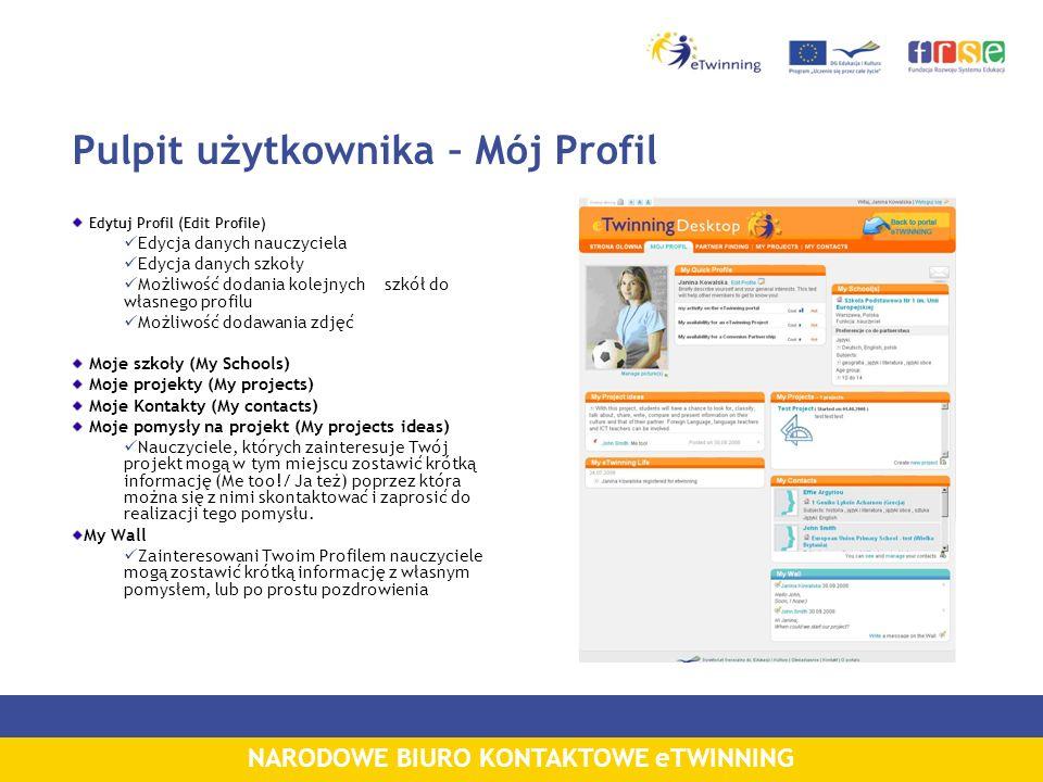 NARODOWE BIURO KONTAKTOWE eTWINNING Pulpit użytkownika – Mój Profil Edytuj Profil (Edit Profile) Edycja danych nauczyciela Edycja danych szkoły Możliw