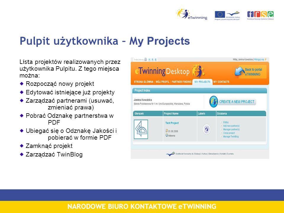 NARODOWE BIURO KONTAKTOWE eTWINNING Pulpit użytkownika – M y Projects Lista projektów realizowanych przez użytkownika Pulpitu. Z tego miejsca można: R