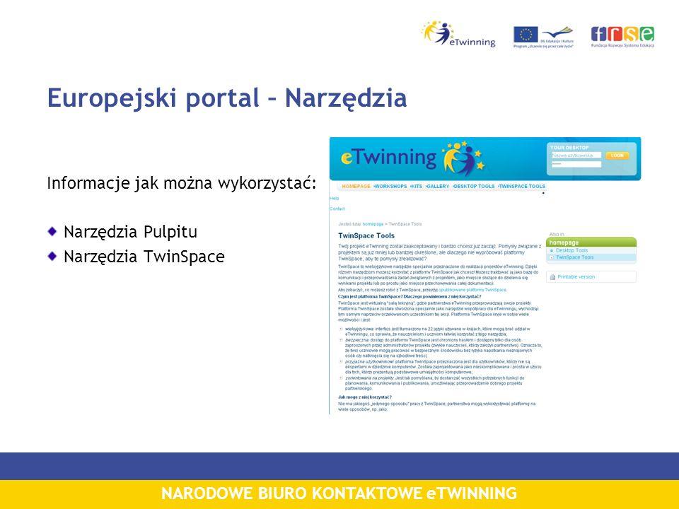 NARODOWE BIURO KONTAKTOWE eTWINNING Europejski portal – Narzędzia Informacje jak można wykorzystać: Narzędzia Pulpitu Narzędzia TwinSpace