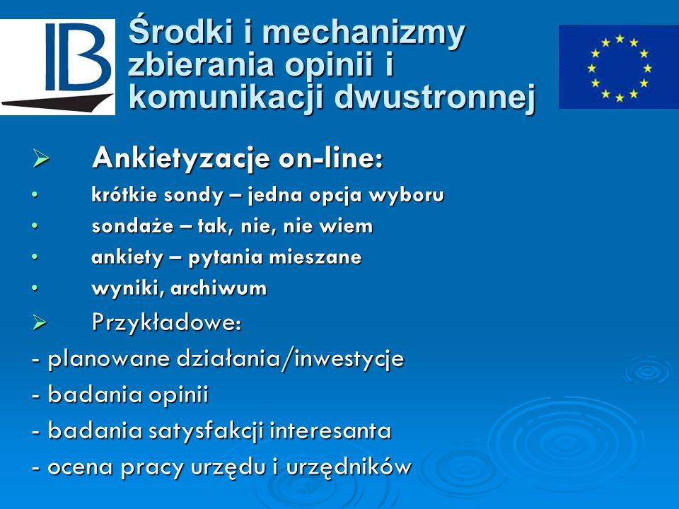 Środki i mechanizmy zbierania opinii i komunikacji dwustronnej Ankietyzacje on-line: Ankietyzacje on-line: krótkie sondy – jedna opcja wyboru krótkie