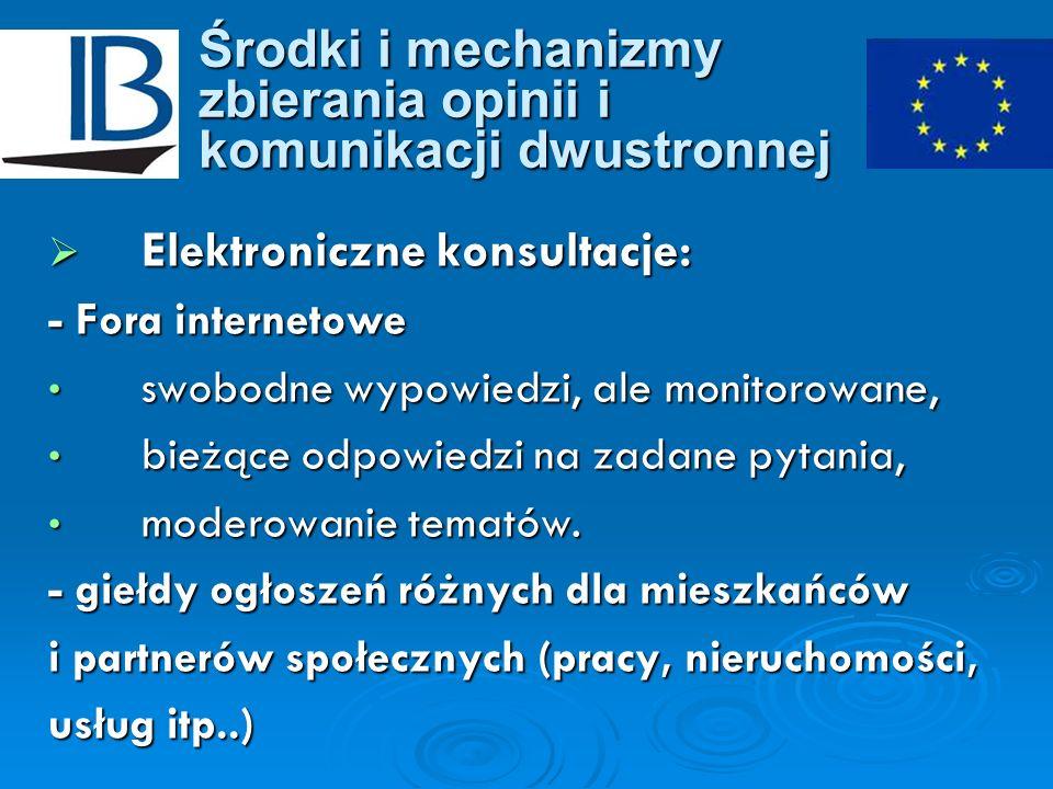 Środki i mechanizmy zbierania opinii i komunikacji dwustronnej Elektroniczne konsultacje: Elektroniczne konsultacje: - Fora internetowe swobodne wypow