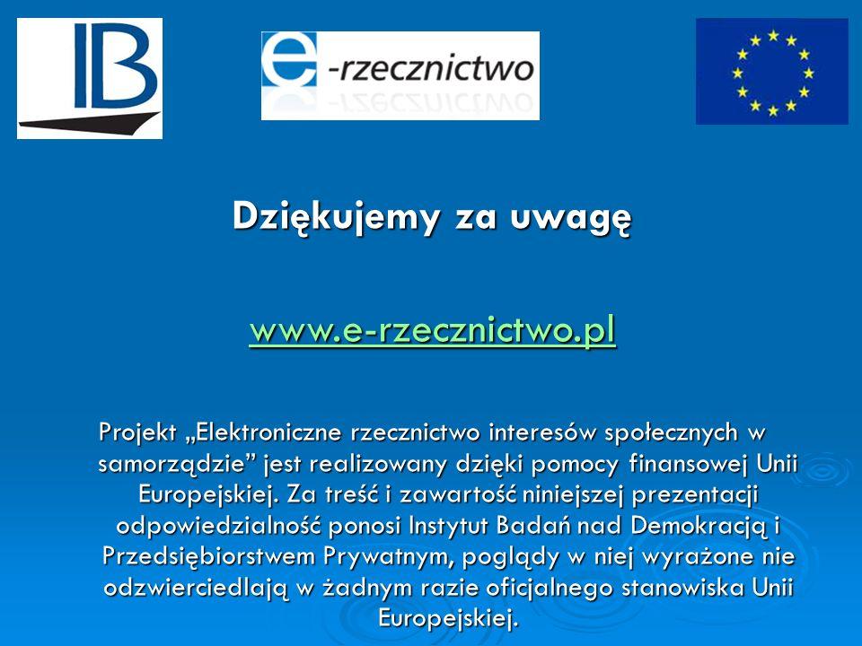 Dziękujemy za uwagę www.e-rzecznictwo.pl Projekt Elektroniczne rzecznictwo interesów społecznych w samorządzie jest realizowany dzięki pomocy finansow
