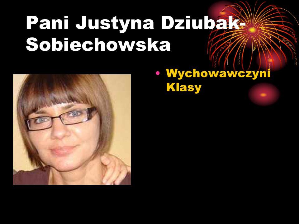 Pani Justyna Dziubak- Sobiechowska Wychowawczyni Klasy