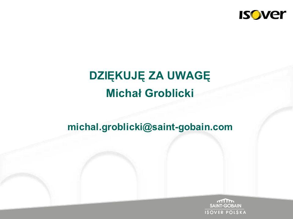 DZIĘKUJĘ ZA UWAGĘ Michał Groblicki michal.groblicki@saint-gobain.com