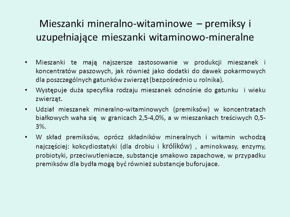 Mieszanki mineralno-witaminowe – premiksy i uzupełniające mieszanki witaminowo-mineralne Mieszanki te mają najszersze zastosowanie w produkcji mieszan