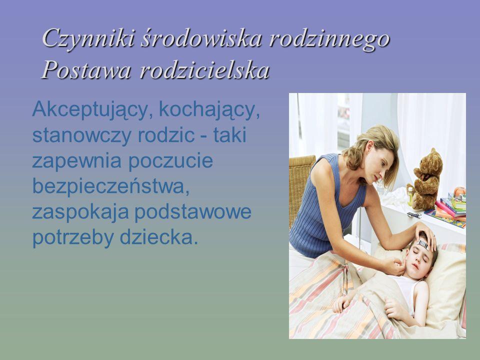 Czynniki środowiska rodzinnego Postawa rodzicielska Dziecko może skupić się na nauce i przyswajaniu wiedzy.