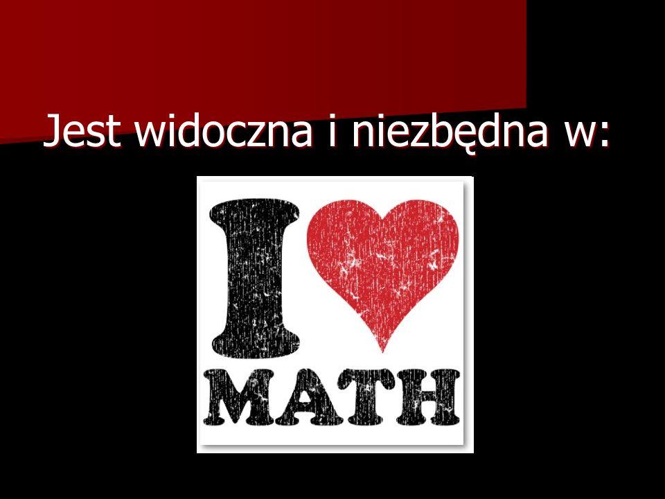 W życiu codziennym matematyka mówi o wielkościach, stosunkach ilościowych i formach przestrzennych